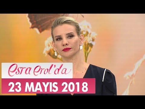Esra Erol'da 23 Mayıs 2018 Çarşamba - Tek Parça