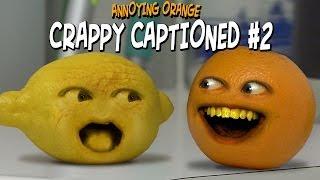 Annoying Orange - Crappy Captioned #2 (Inspired By Rhett & Link!)