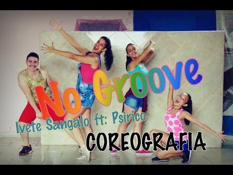 No Groove - Ivete Sangalo feat: Psirico I COREOGRAFIA