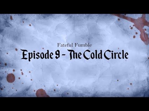 Fateful Fumble Episode 9 - The Cold Circle