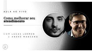 #002 - Como MELHORAR SEU ATENDIMENTO | Lucas Lermen e André Mansano