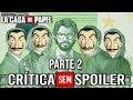LA CASA DE PAPEL | PARTE 2! CRÍTICA Sem Spoiler! Pior do que a 1?!