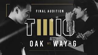 TWIO3 : #1 OAK vs WAY-G (FINAL AUDITION) | RAP IS NOW