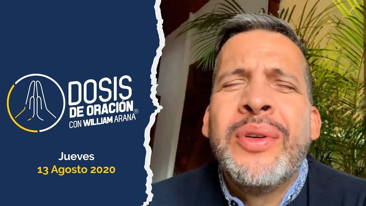 """Dosis de oración con William Arana """"La Voz de las Dosis Diaria"""" / 13 Agosto"""