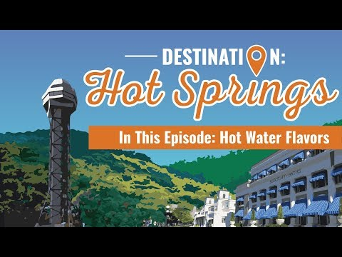 Destination: Hot Springs   Hot Water Flavors