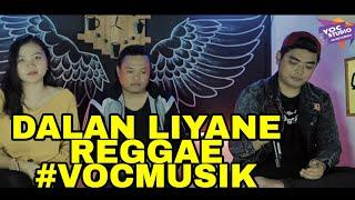 DALAN LIYANE (hendra kumbara) REGGAE COVER BY #VOCmusik