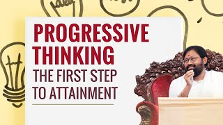 Progressive Thinking – the First Step to Attainment