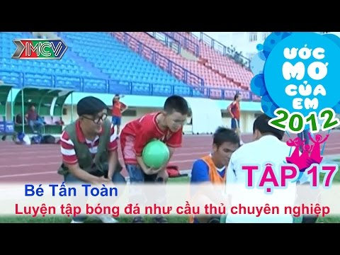 Đá bóng như cầu thủ chuyên nghiệp - Phạm Tấn Toàn | ƯỚC MƠ CỦA EM | Tập 17