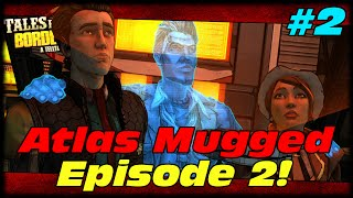 Tales From The Borderlands Episode 2 Atlas Mugged Lets Play Ep2! I Love You Loader Bot!