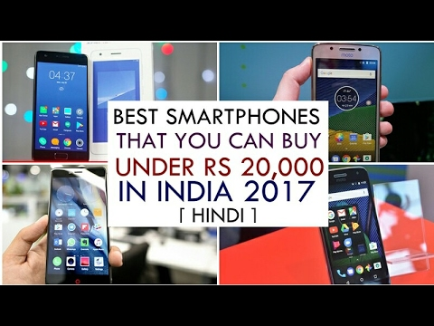 Best Smartphone That You Can Buy Under Rs 20,000 In India 2017 ( May) [ Hindi ]