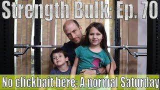 No clickbait here: A normal Saturday   Vlog   Strength Bulk Ep. 70