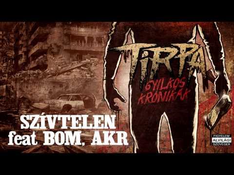 TIRPA - SZÍVTELEN feat BOM, AKR