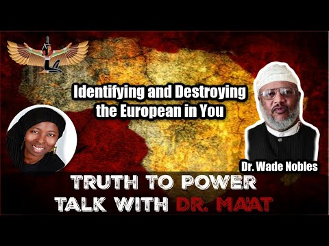 Dr. Wade Nobles & Dr. Ma'at: Identifying and Destroying the European in You | 2 Jan 2021