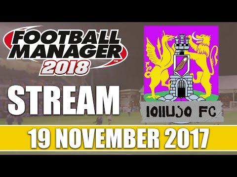 Football Manager 2018 | lollujo FC | FM18 Create A Club | 19 November 2017 Live Stream