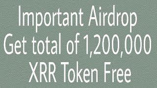 Important Airdrop! Get total of 1,200,000 XRR Token Free