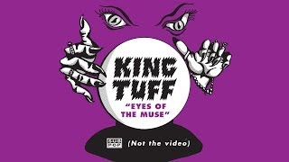King Tuff - Eyes of the Muse (not the video)