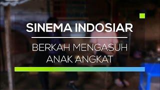 Video Sinema Indosiar  - Berkah Mengasuh Anak Angkat download MP3, 3GP, MP4, WEBM, AVI, FLV Maret 2018