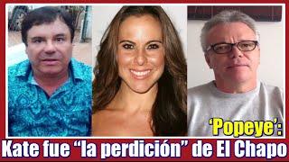 """Kate fue """"la perdición"""" de El Chapo: Jhon Jairo  'Popeye'"""