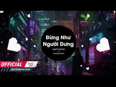 [ Nhạc EDM Tik Tok Hay 2021 ] Đừng Như Người Dưng  -Nhật Phong - Remix EDM Gây Nghiện Hay Nhất
