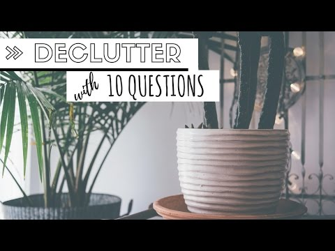 Declutter Your Life -  10 questions to ask yourself