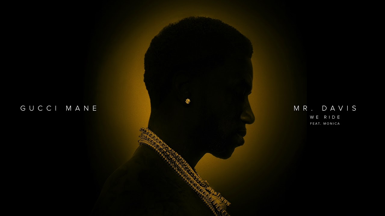 gucci mane we ride feat monica official audio youtube