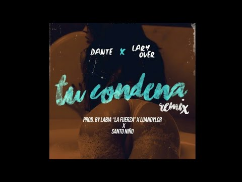 Lary Over ft Dante - Tu Condena (Remix) (LETRA)