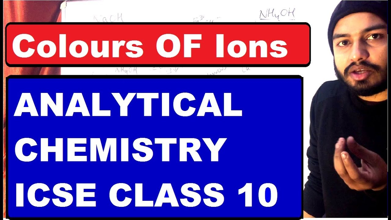 Class 10 ICSE : ANALYTICAL Chemistry : Colour of Ions & Precipitate