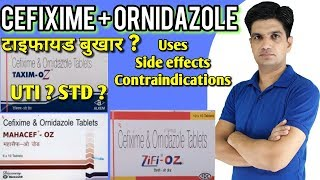Cefixime and Ornidazole tablets / Zifi OZ tablets / Mahacef OZ tablets uses, side effects