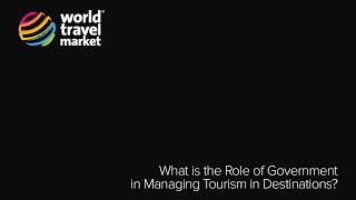 What is the Role of Government in Managing Tourism in Destinations? - WTM 2015