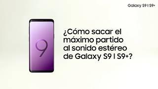 Galaxy S9 I S9+ ¿Cómo sacar el máximo partido al sonido estéreo?