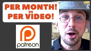 PER MONTH VS. PER VIDEO ON PATREON