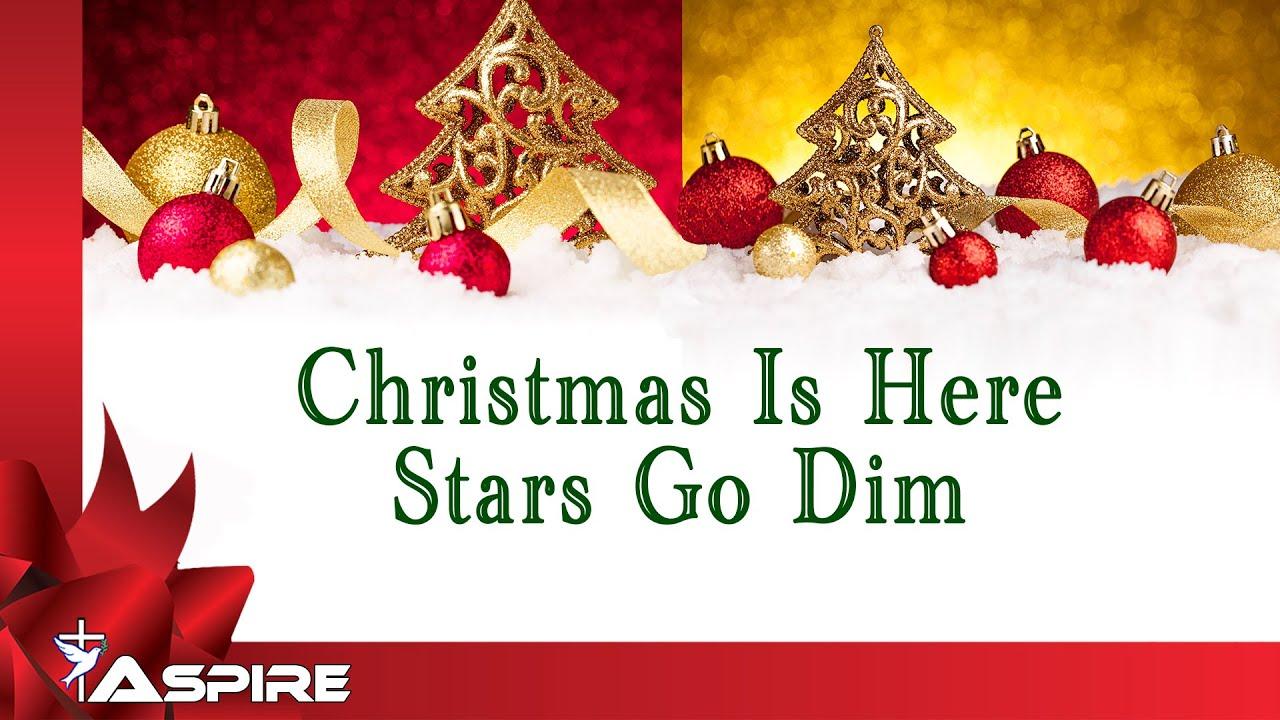Christmas Is Here.Christmas Is Here Lyrics Stars Go Dim