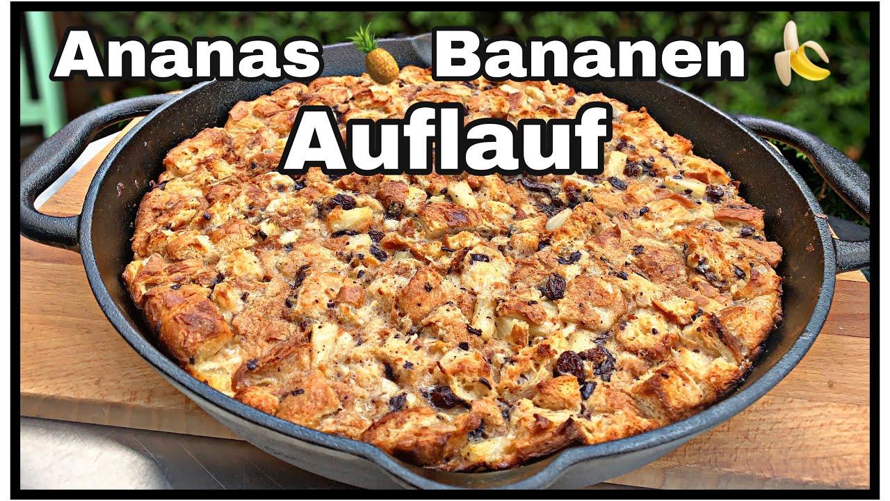 Ananas Bananen Auflauf endlich ein Nachtisch vom Grill