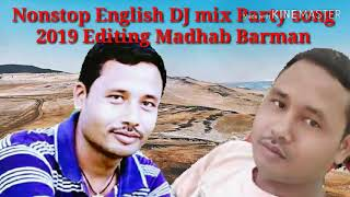 New Nonstop English DJ mix Party song 2019@Editing Madhab Barman