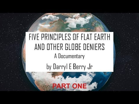 FIVE PRINCIPLES OF FLAT EARTH AND OTHER GLOBE DENIERS [PART 1] A Documentary by Darryl E Berry Jr thumbnail