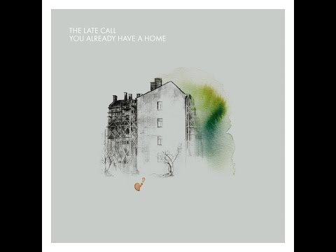 The Late Call - You Already Have a Home (Tapete Records) [Full Album]