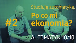 #2 Studiuję automatykę. Po co mi ekonomia?   Automatyk 10/10