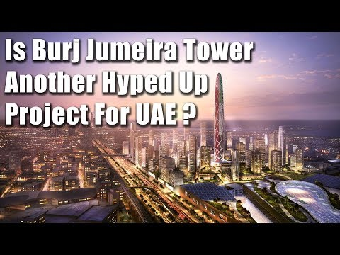 Is Burj Jumeira Tower Another Hyped Up Project For UAE? Plus UAE News & Updates
