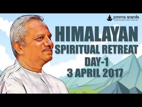 Himalayan Spiritual Retreat - Day 1 - Morning Session - 3 April 2017
