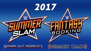 Fantasy Booking WWE SummerSlam 2017 PPV Event Card Matches (Smack Talk 297 Main Event)