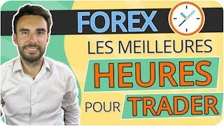 FOREX : Les MEILLEURES HEURES pour TRADER