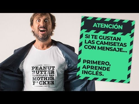 Si te gustan las camisetas con mensaje ...primero, aprende inglés.