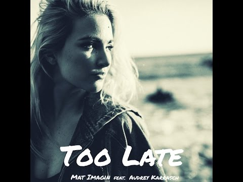 Mat Imagin feat. Audrey Karrasch - Too Late