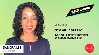 BLACK OWNED • S1 E2 • GTM Villages LLC & Absoluut Structure Management LLC