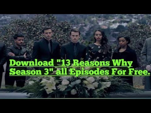 Download 13 Reasons Why Season 3 All Episodes Netflix Series In Free By Tricks Hunt