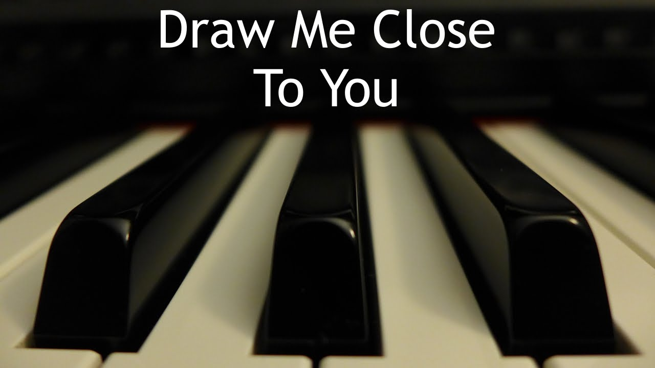 Draw Me Close To You Piano Instrumental Cover With Lyrics Youtube