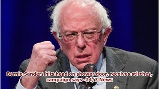 Bernie Sanders Hits Head On Shower Door, Receives Stitches, Campaign Says -24/7 News