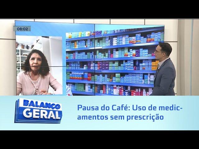 Pausa do Café: Cuidados com o uso de medicamentos sem prescrição médica