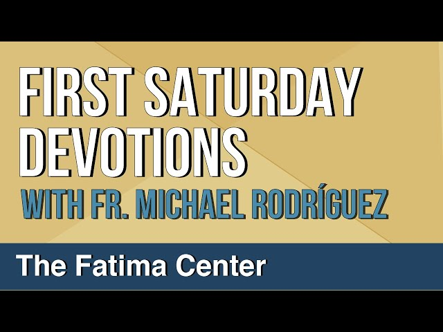 First Saturday Devotions by Fr. Michael Rodríguez