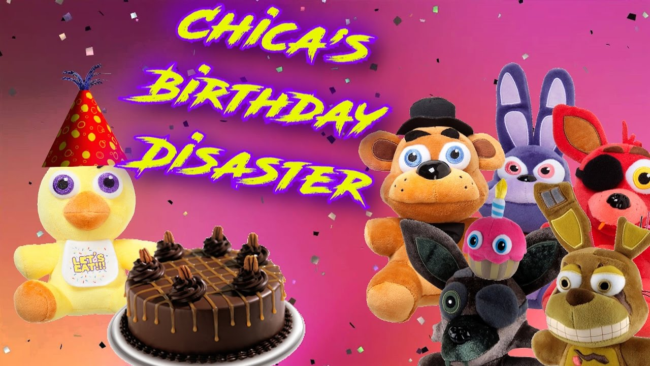 Freddy Fazbear And Friends Chicas Birthday Disaster Youtube